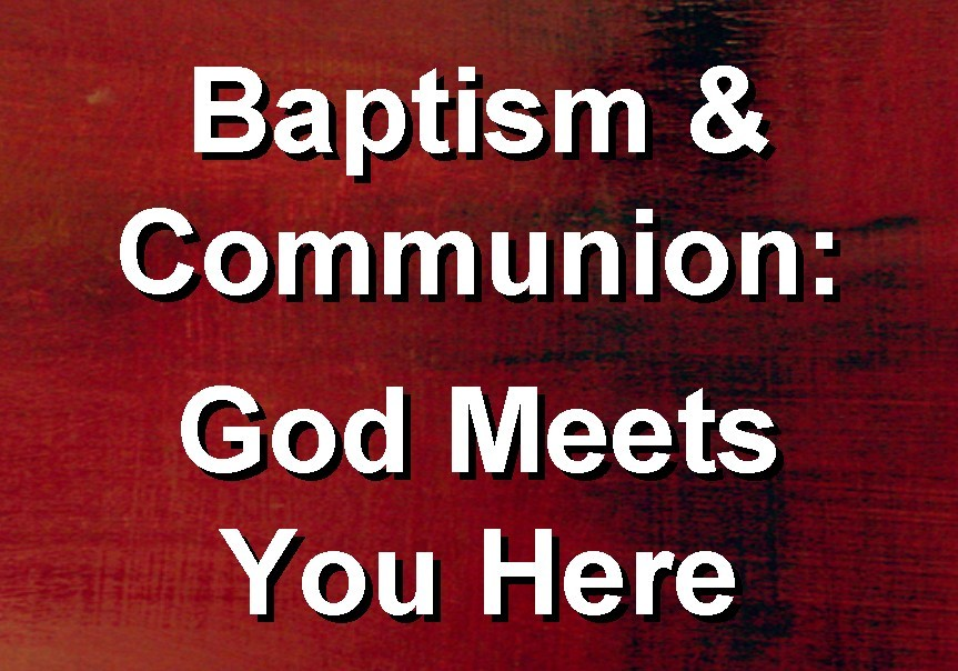 Baptism & Communion: God Meets You Here